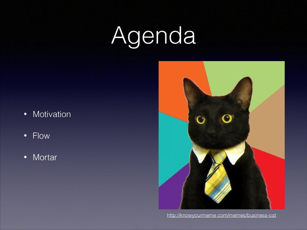 Agenda • Motivation • Flow • Mortar http://know...
