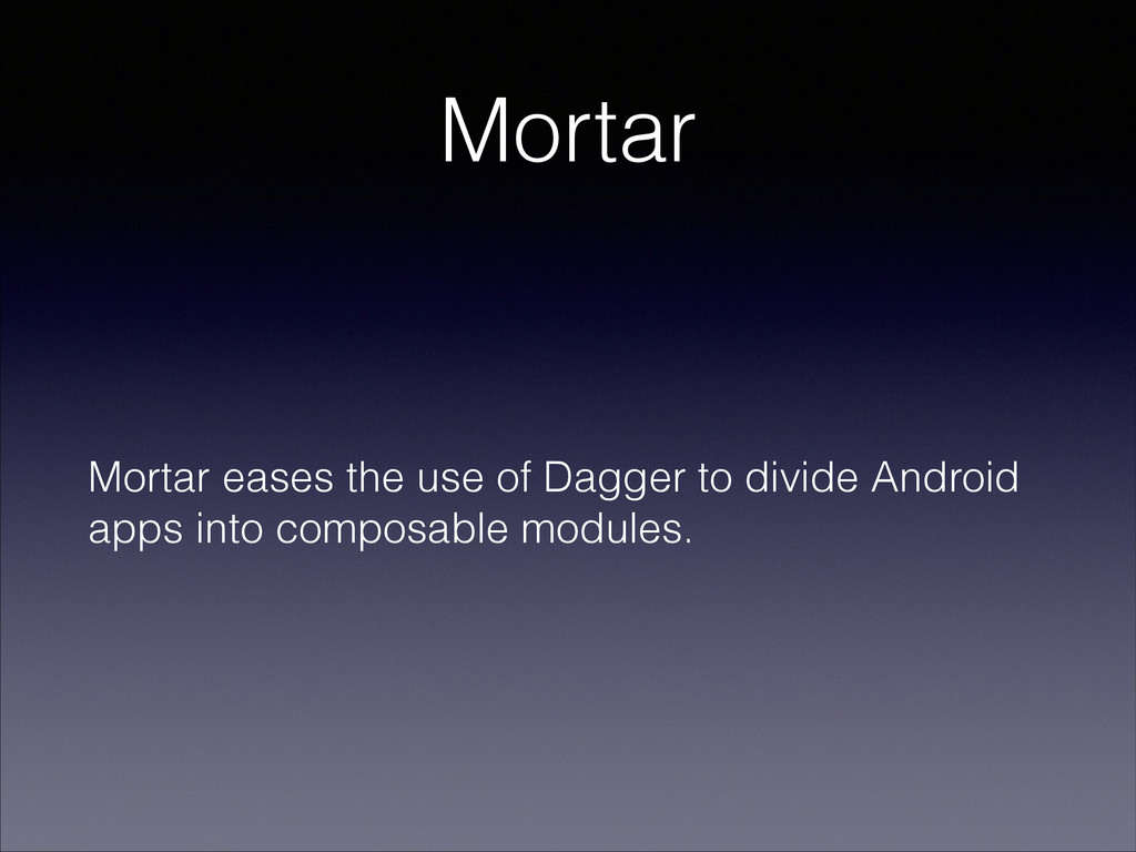Mortar Mortar eases the use of Dagger to divide...