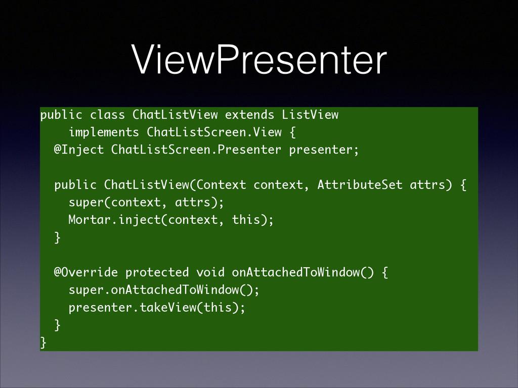 ViewPresenter public class ChatListView extends...