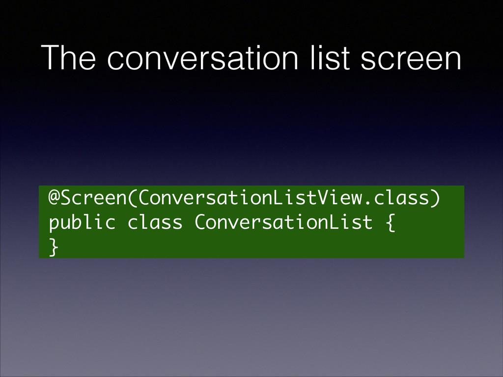 The conversation list screen @Screen(Conversati...