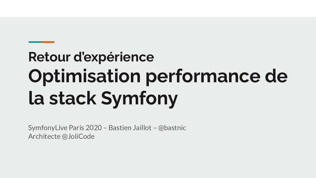 Retour d'expérience Optimisation performance de...