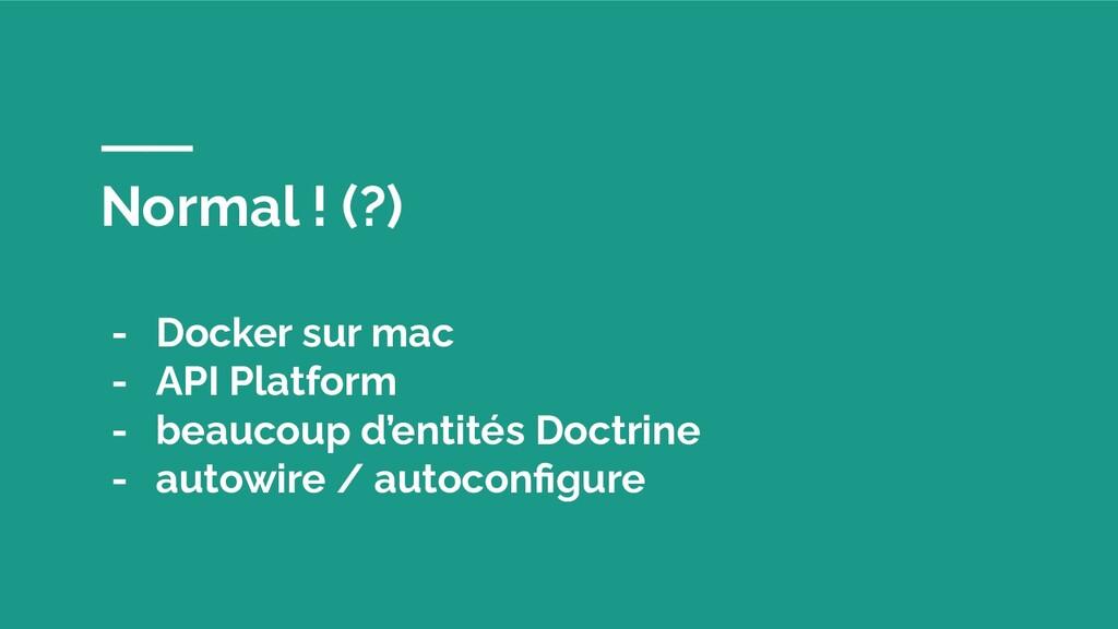 Normal ! (?) - Docker sur mac - API Platform - ...