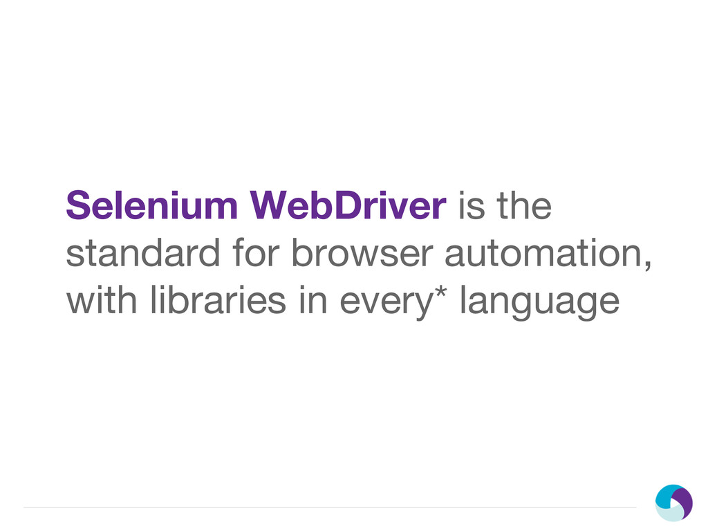 Selenium WebDriver is the standard for browser ...