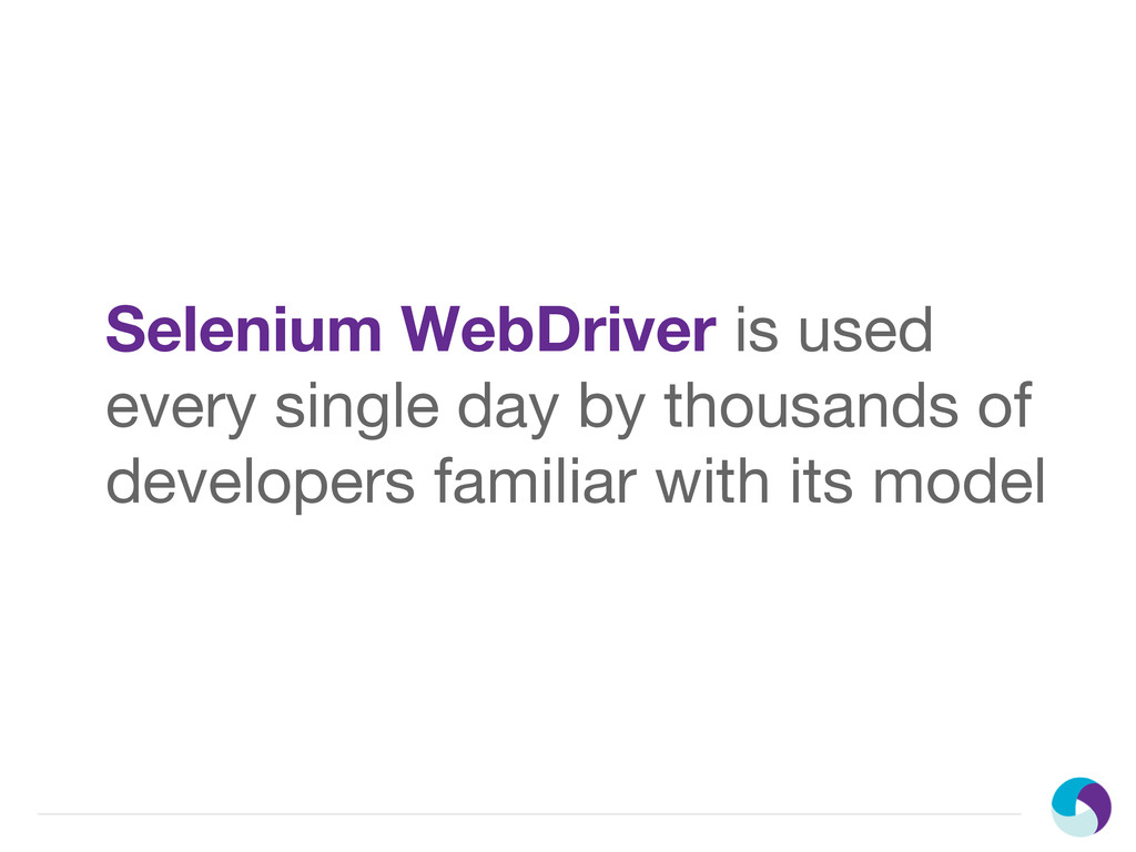 Selenium WebDriver is used every single day by ...