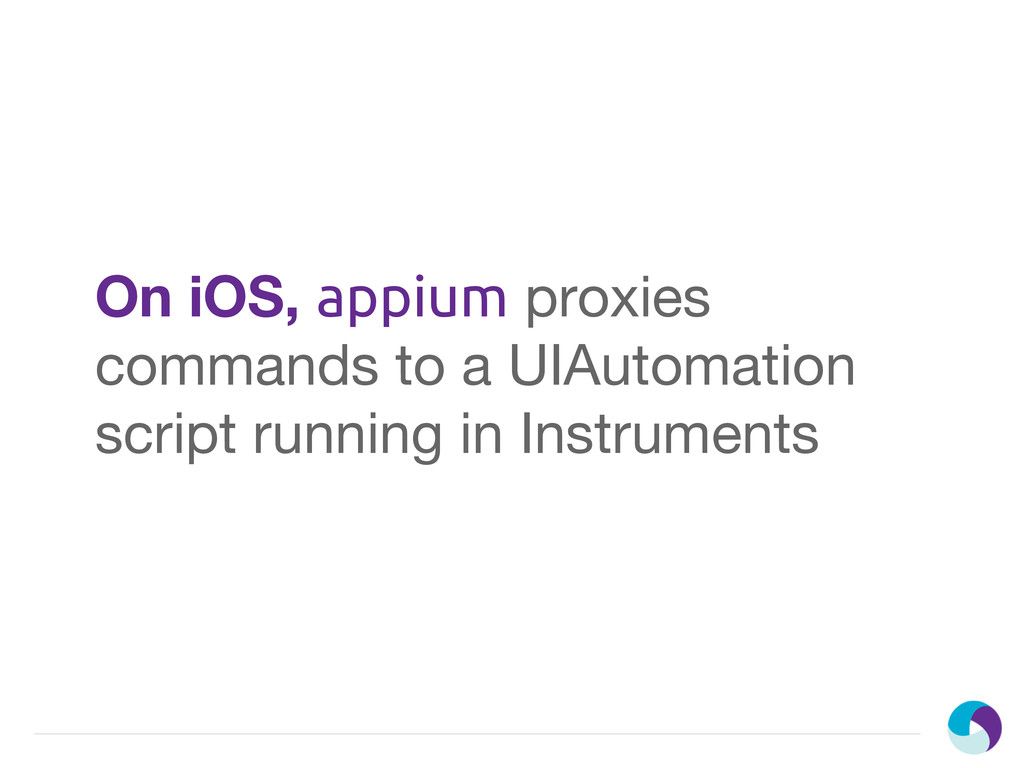 On iOS, appium proxies commands to a UIAutomati...