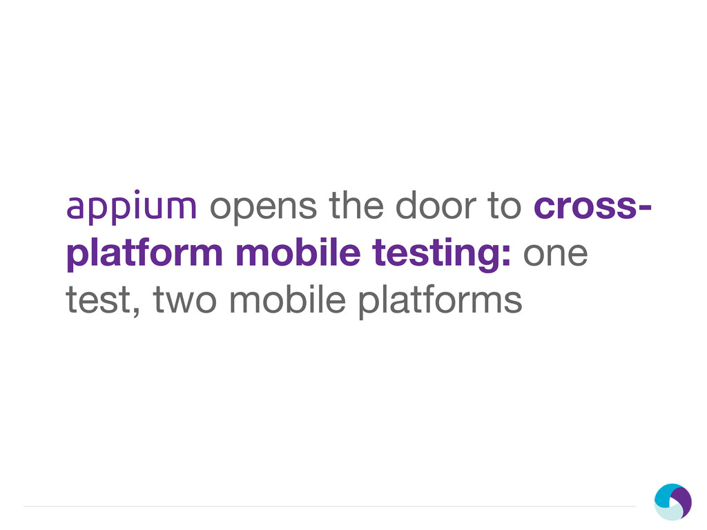 appium opens the door to cross- platform mobile...