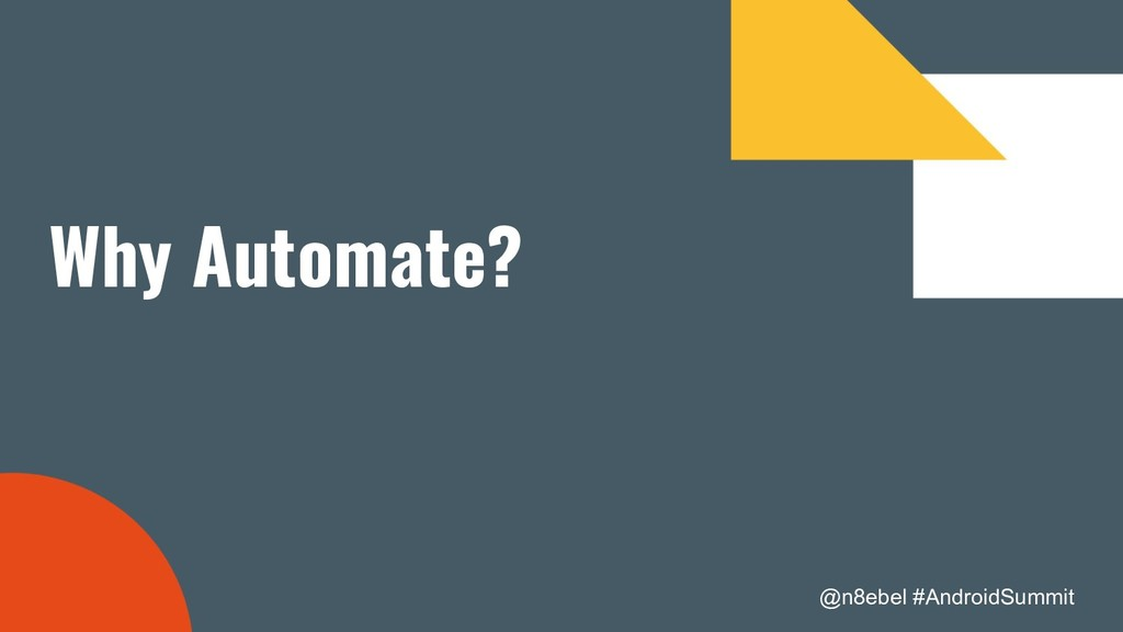 @n8ebel #AndroidSummit Why Automate?