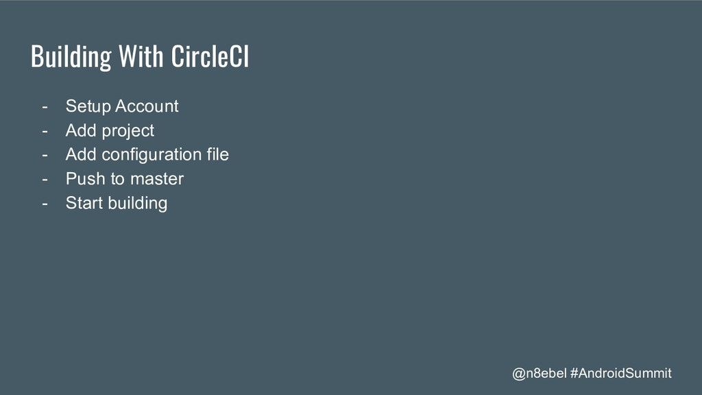 @n8ebel #AndroidSummit Building With CircleCI -...