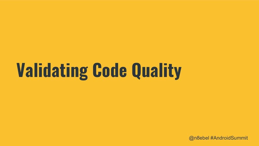 @n8ebel #AndroidSummit Validating Code Quality