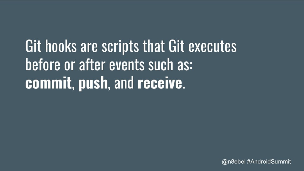 @n8ebel #AndroidSummit Git hooks are scripts th...