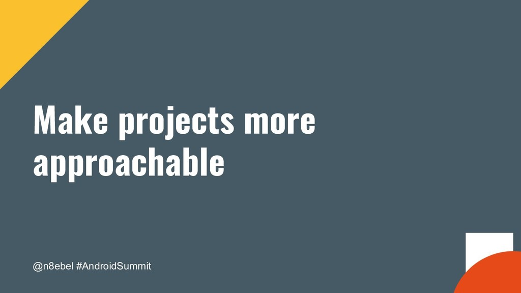 @n8ebel #AndroidSummit Make projects more appro...