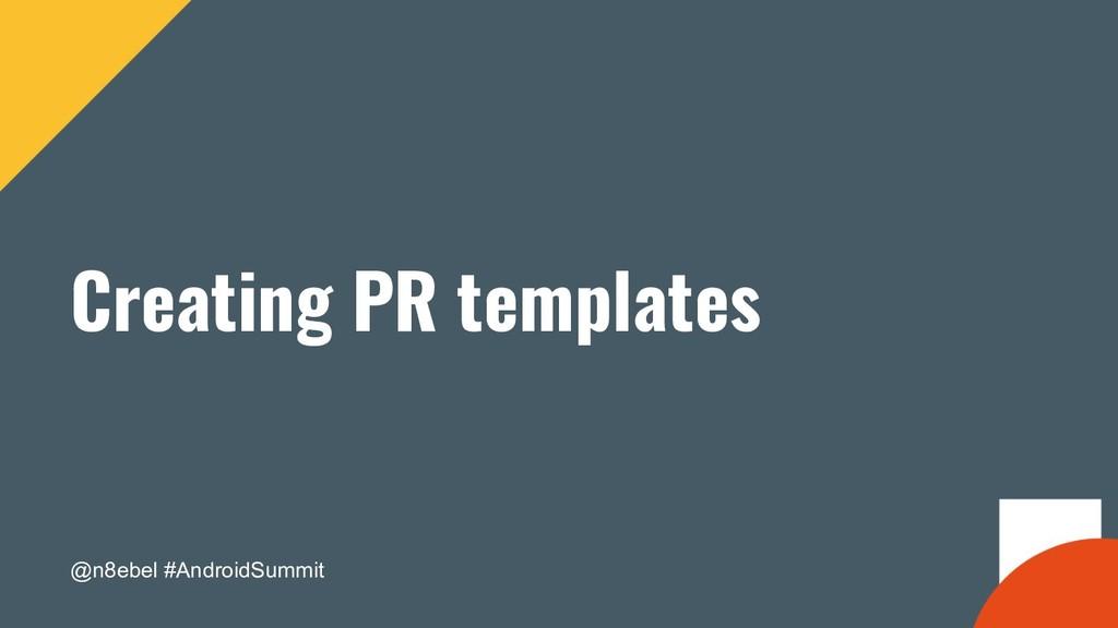 @n8ebel #AndroidSummit Creating PR templates