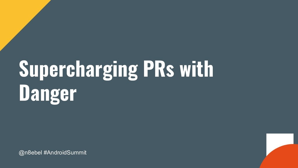 @n8ebel #AndroidSummit Supercharging PRs with D...
