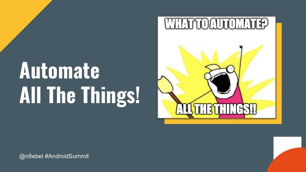 @n8ebel #AndroidSummit Automate All The Things!