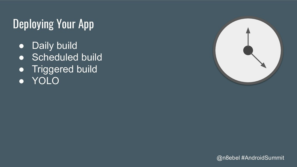 @n8ebel #AndroidSummit Deploying Your App ● Dai...
