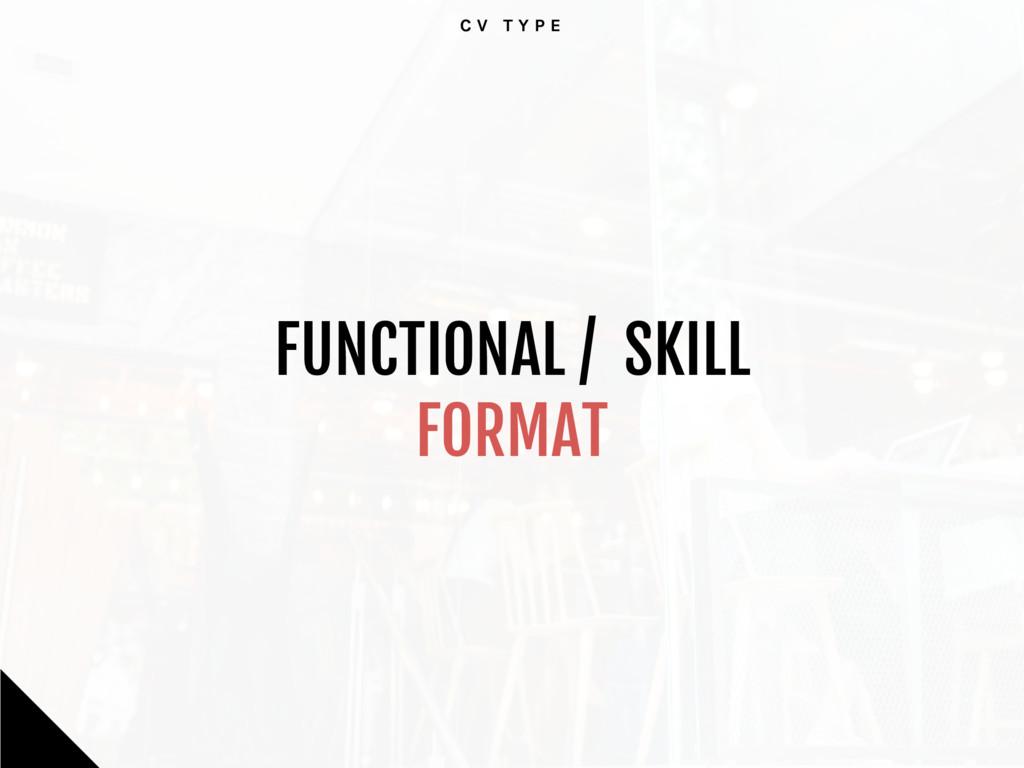 C V T Y P E FUNCTIONAL / SKILL   FORMAT