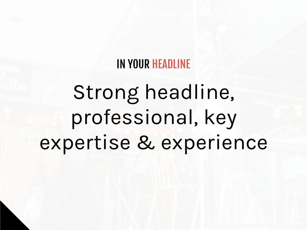 IN YOUR HEADLINE Strong headline, professional,...