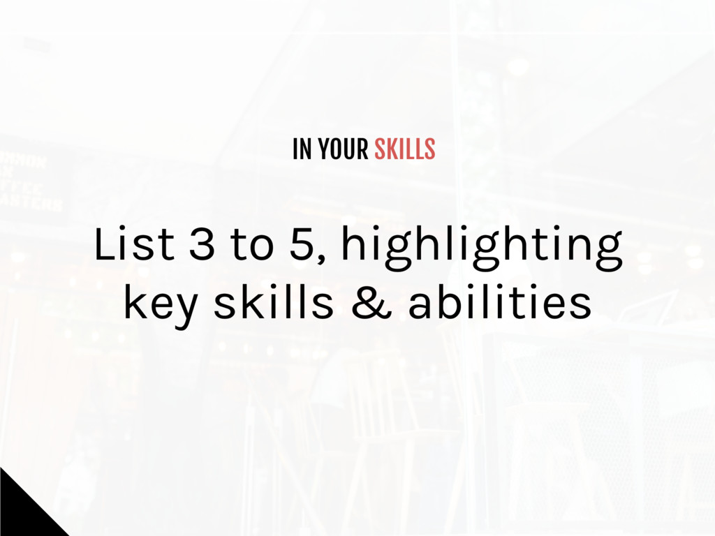 IN YOUR SKILLS List 3 to 5, highlighting key sk...