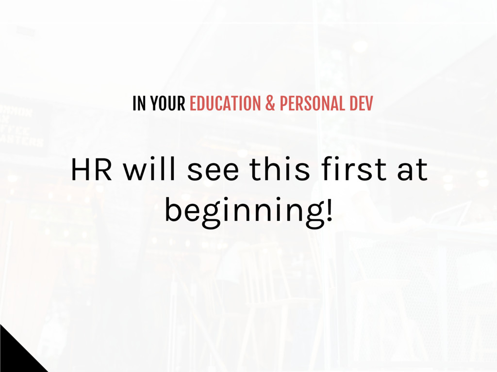 IN YOUR EDUCATION & PERSONAL DEV HR will see th...