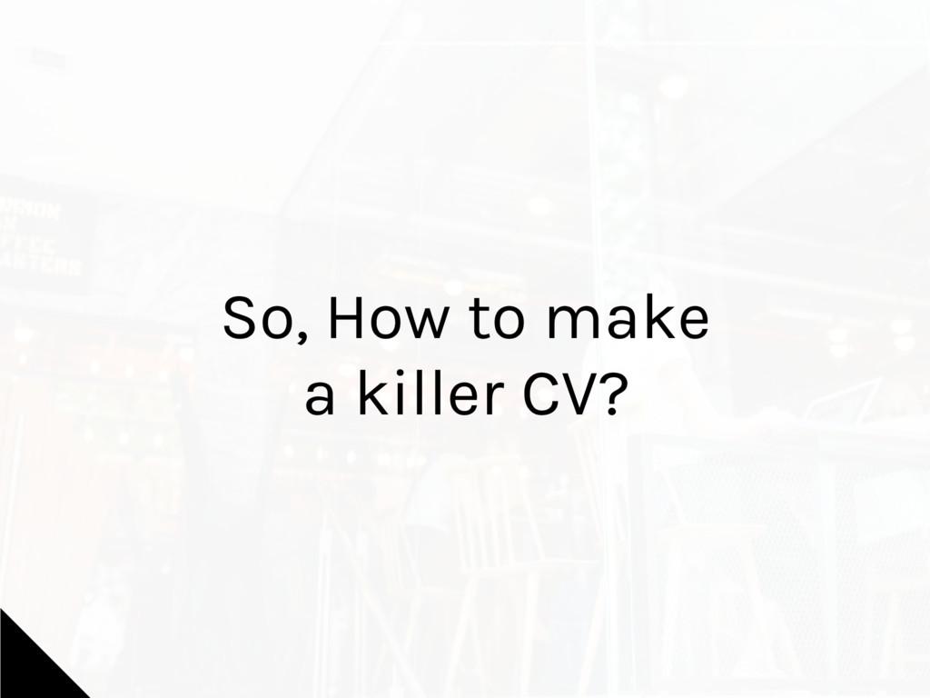So, How to make a killer CV?