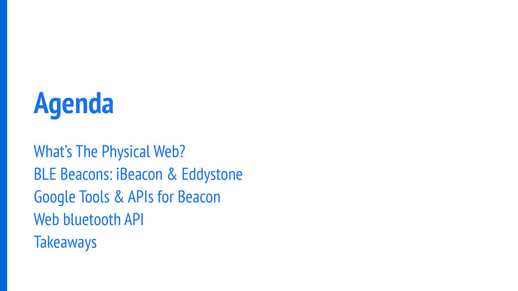 Agenda What's The Physical Web? BLE Beacons: iB...