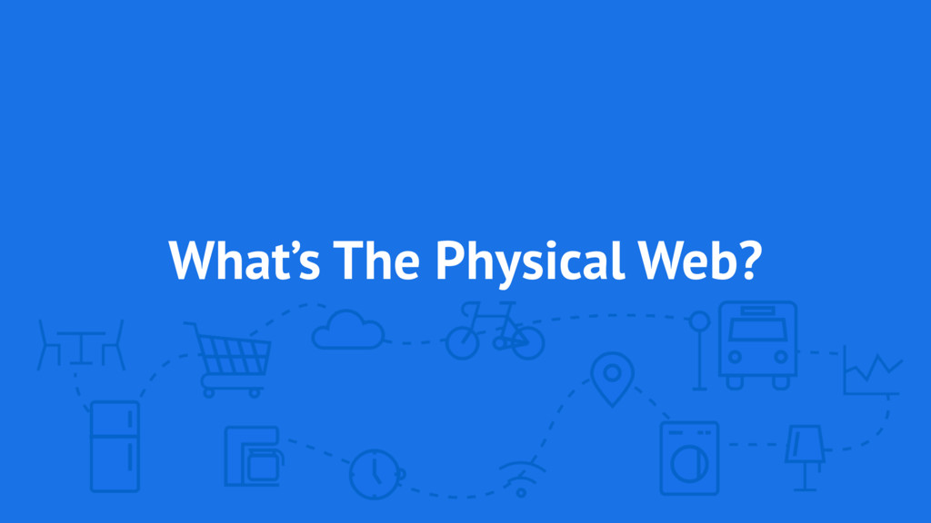 What's The Physical Web?