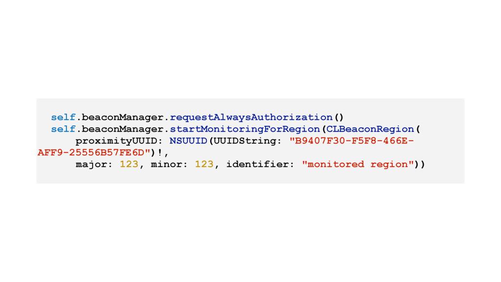 self.beaconManager.requestAlwaysAuthorization()...