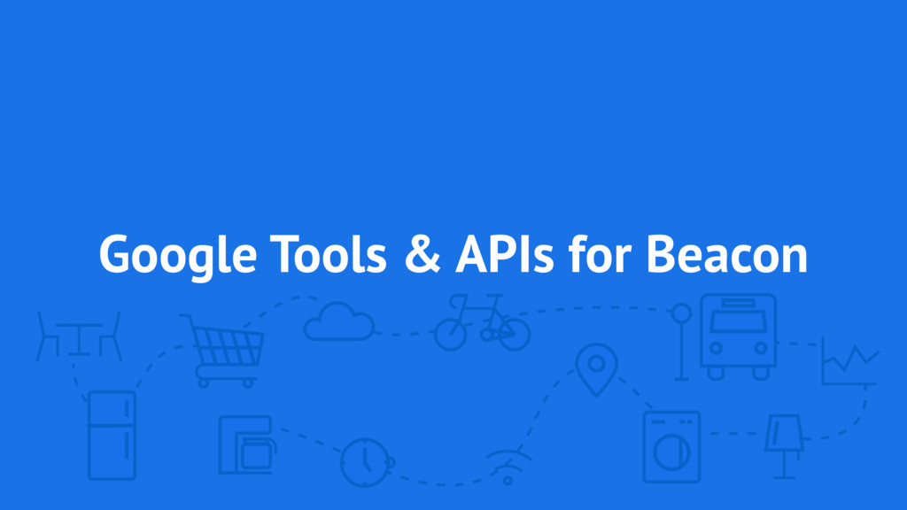 Google Tools & APIs for Beacon