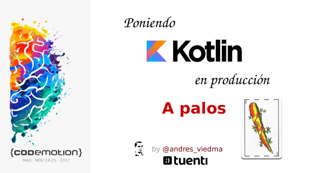 Poniendo by @andres_viedma en producción A palo...