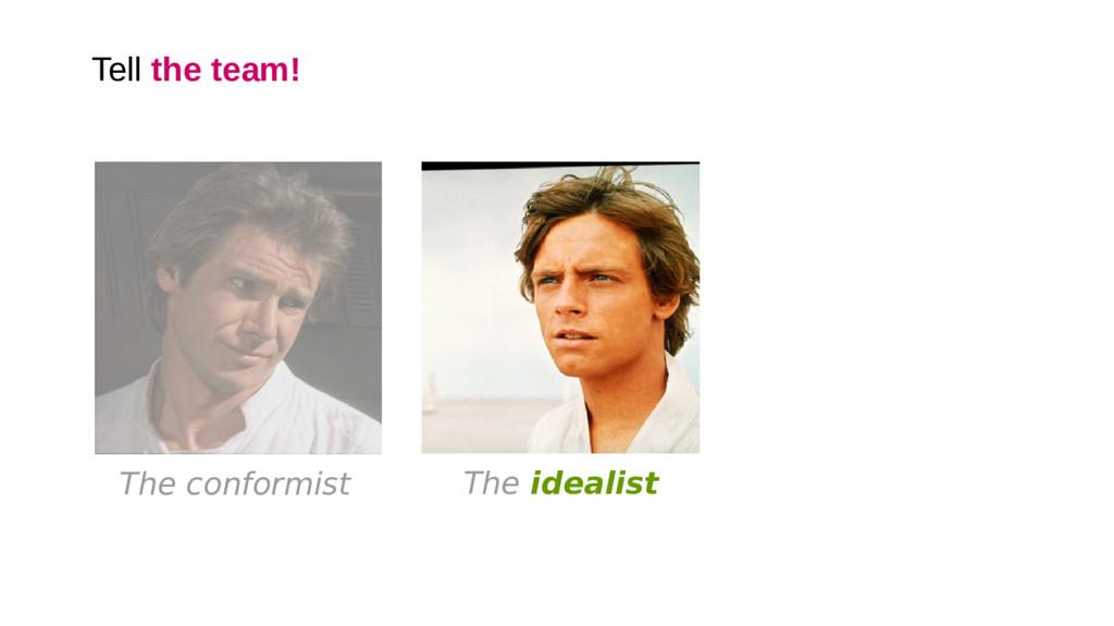 Tell the team! The conformist The idealist