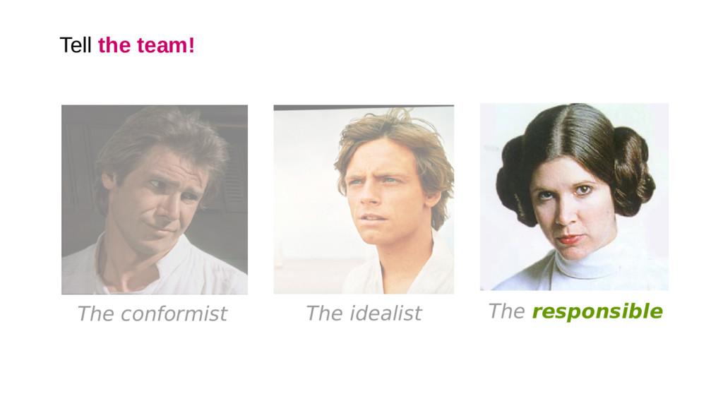 Tell the team! The conformist The idealist The ...