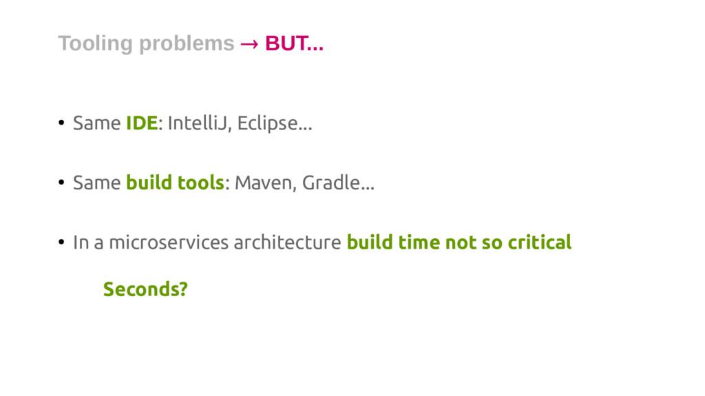 ● Same IDE: IntelliJ, Eclipse... ● Same build t...