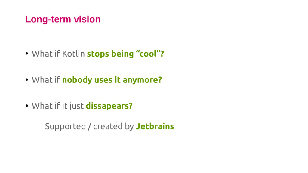 """● What if Kotlin stops being """"cool""""? ● What if ..."""