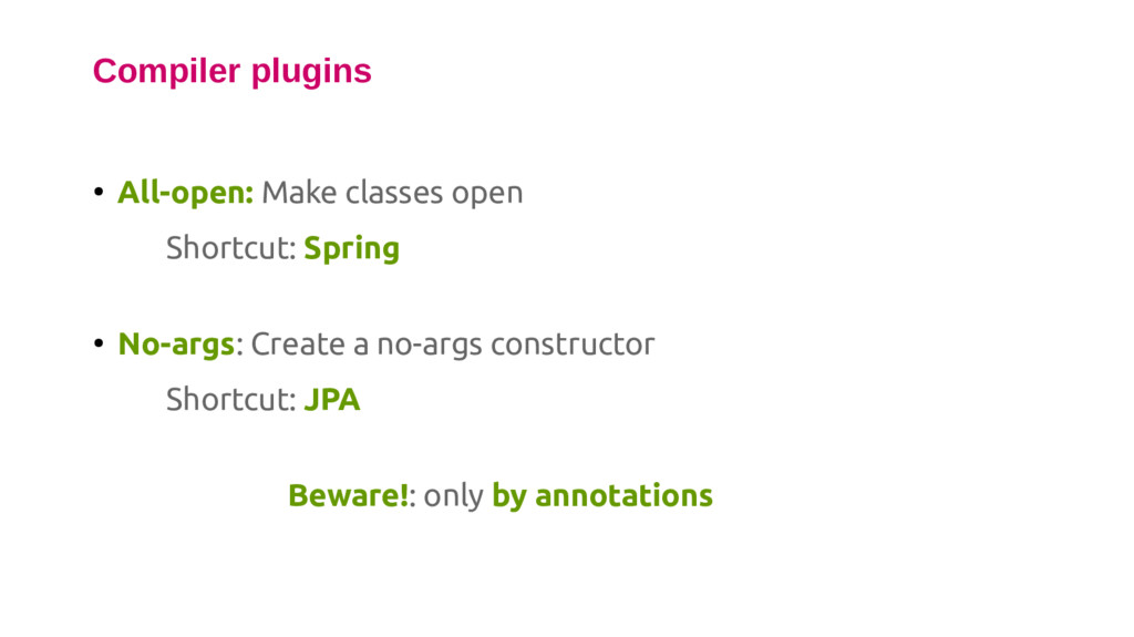 Compiler plugins ● All-open: Make classes open ...