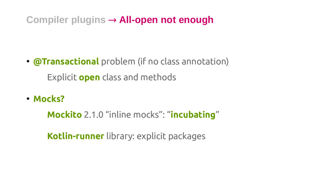 Compiler plugins ® All-open not enough ● @Trans...
