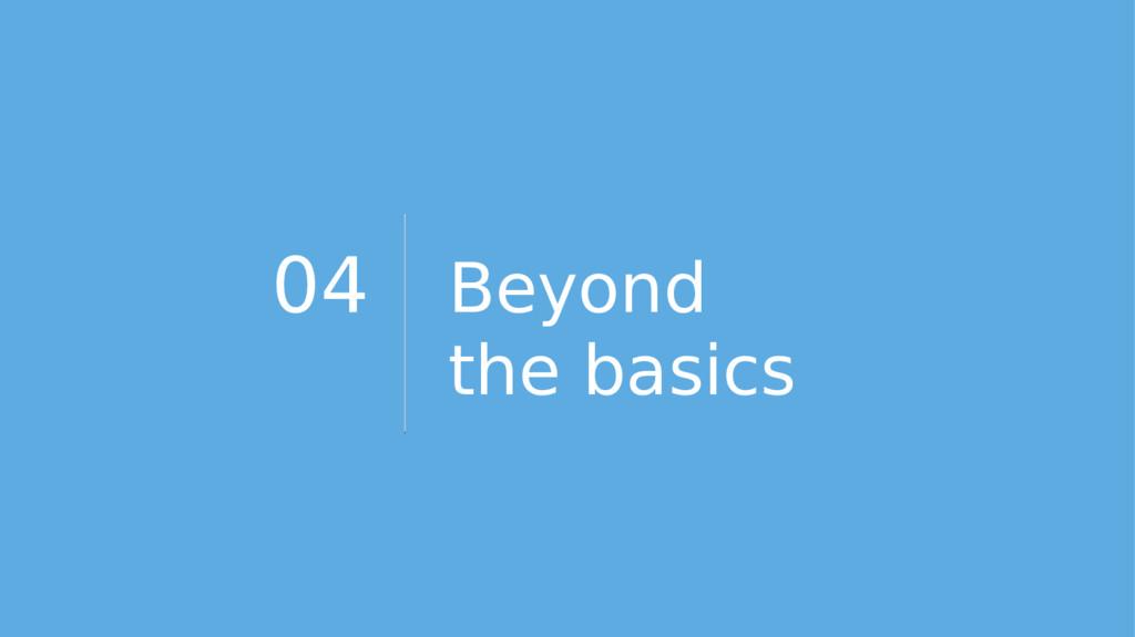 04 Beyond the basics