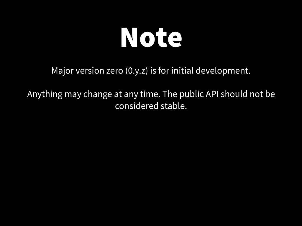 Note Major version zero (0.y.z) is for initial ...