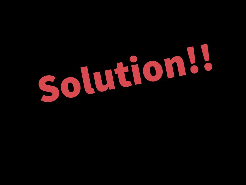 Solution!!