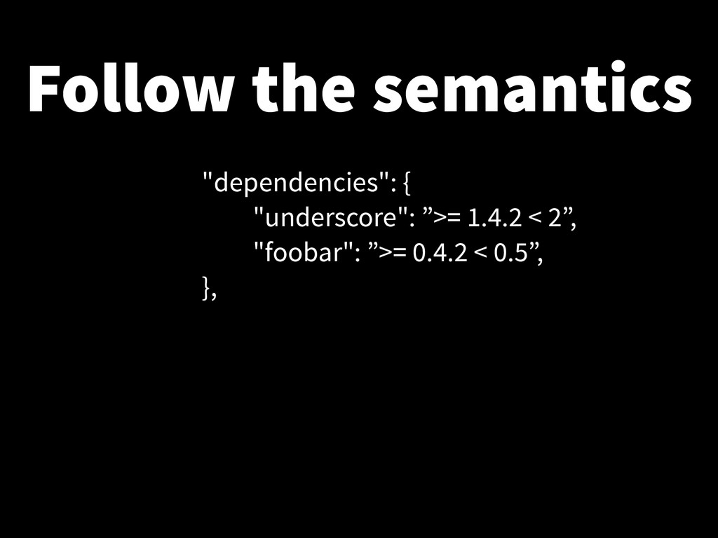 "Follow the semantics ""dependencies"": { ""undersc..."
