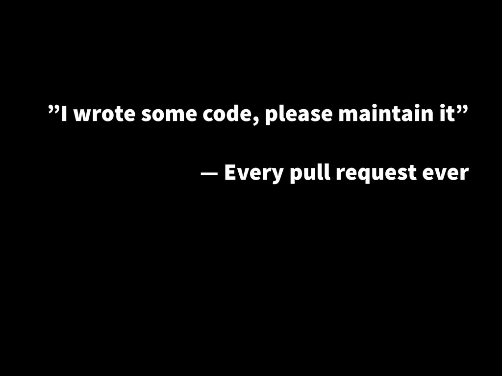 """I wrote some code, please maintain it"" ! — Eve..."