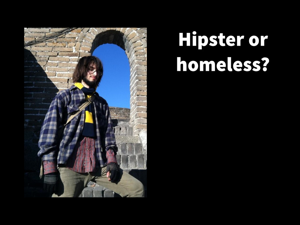 Hipster or homeless?