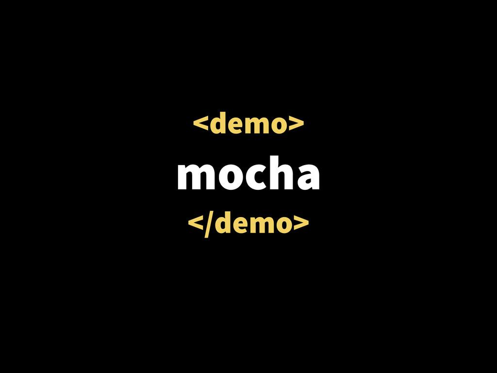<demo> mocha </demo>