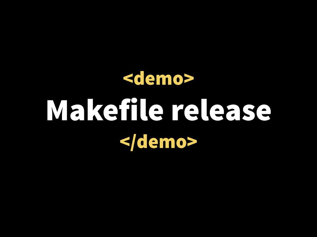 <demo> Makefile release </demo>