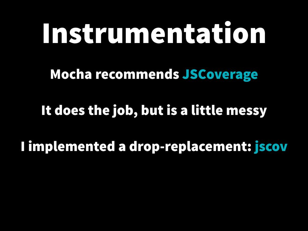 Instrumentation Mocha recommends JSCoverage ! I...