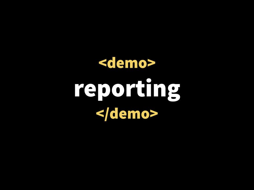 <demo> reporting </demo>