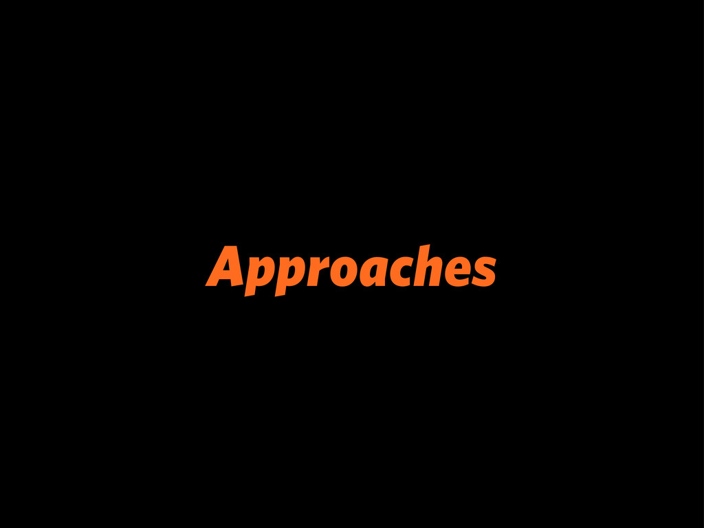 Approaches
