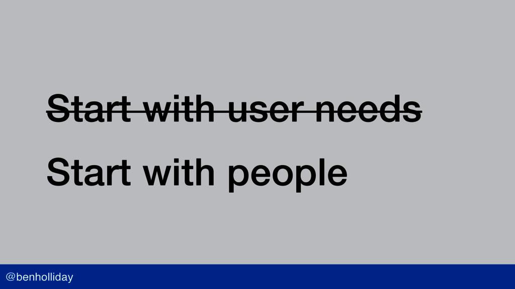 @benholliday Start with user needs Start with p...