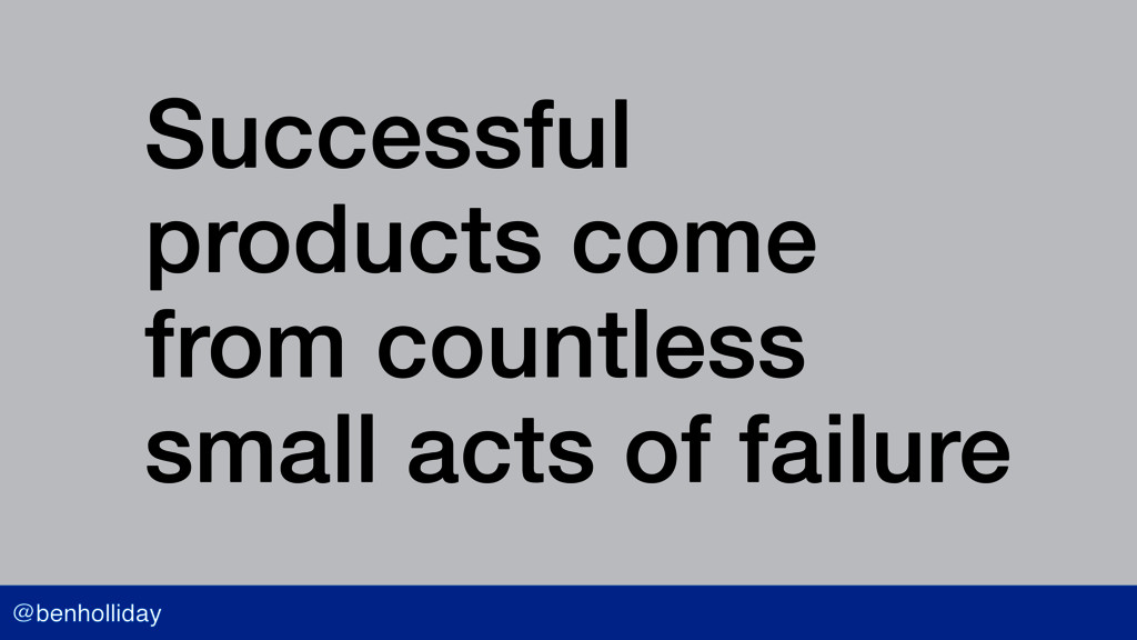 @benholliday Successful products come from coun...
