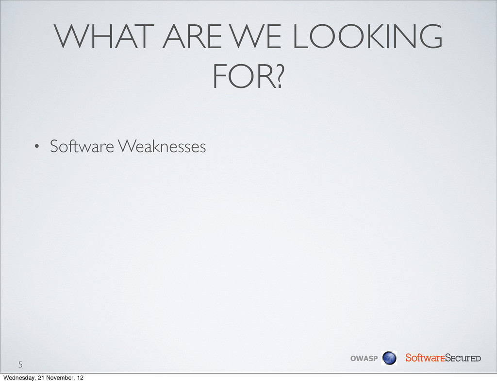 Softwar S cur OWASP WHAT ARE WE LOOKING FOR? • ...