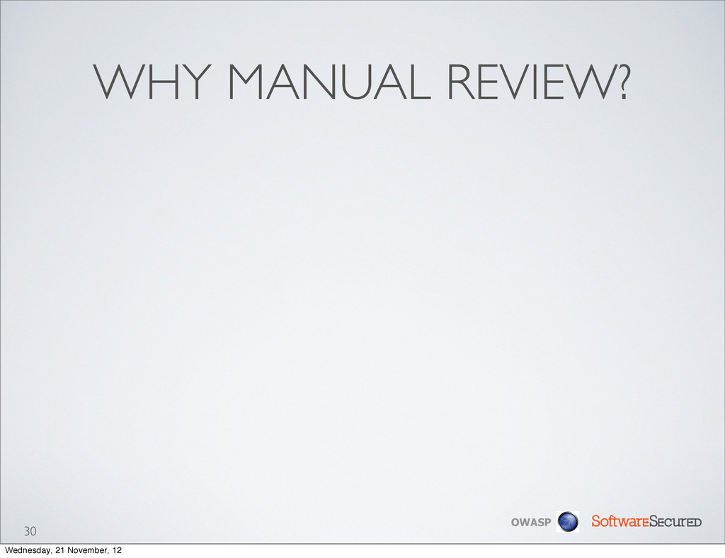 Softwar S cur OWASP WHY MANUAL REVIEW? 30 Wedne...